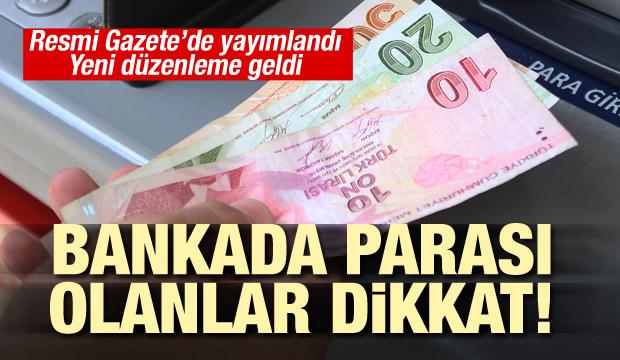 Bankada parası olanlar dikkat! Resmi Gazete'de yayımlandı