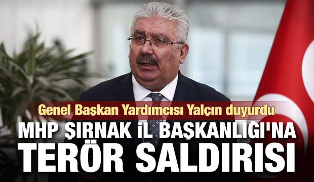 Son dakika haber: MHP Şırnak İl Başkanlığı'na terör saldırısı