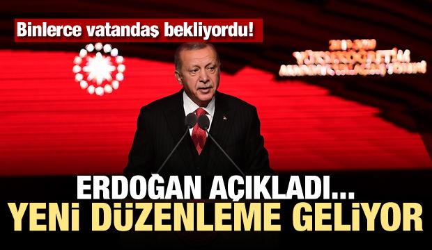 Binlerce vatandaş bekliyordu! Erdoğan açıkladı... Yeni düzenleme geliyor