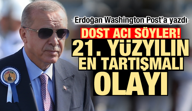 Erdoğan Washington Post'a yazdı: 21. yüzyılın en tartışmalı olayı