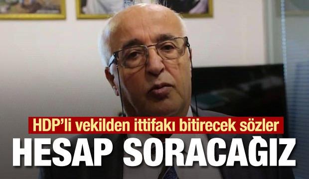 HDP'li vekilden ittifakı bitirecek sözler:  Hesap soracağız