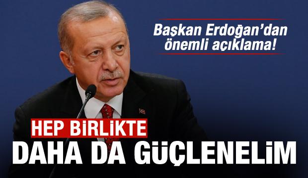 Erdoğan'dan önemli çağrı: Hep birlikte güçlenelim