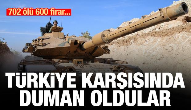 702 ölü 600 firar... Türkiye karşısında duman oldular