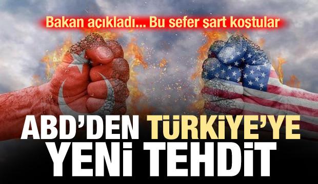 ABD'den Türkiye'ye yeni tehdit! Bakan açıkladı, bu sefer şart koştular