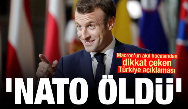 Macron'un akıl hocasından dikkat çeken Türkiye açıklaması: NATO öldü