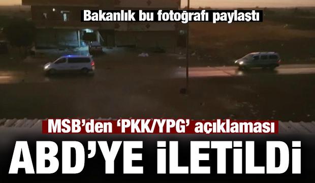 MSB'den 'PKK/YPG' açıklaması: ABD'li askerlere iletildi