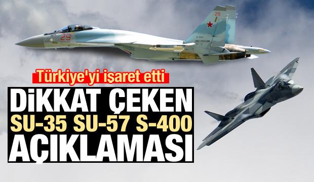 Rusya Türkiye'yi işaret etti! Bomba Su-35, Su-57 ve S-400 açıklaması