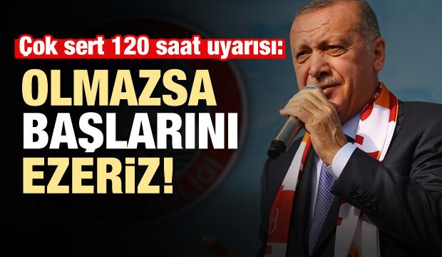 Son dakika haberi: Erdoğan'dan 120 saat uyarısı