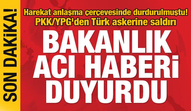 Son Dakika Haberi: PKK/YPG'den Türk askerine saldırı! Acı haber geldi