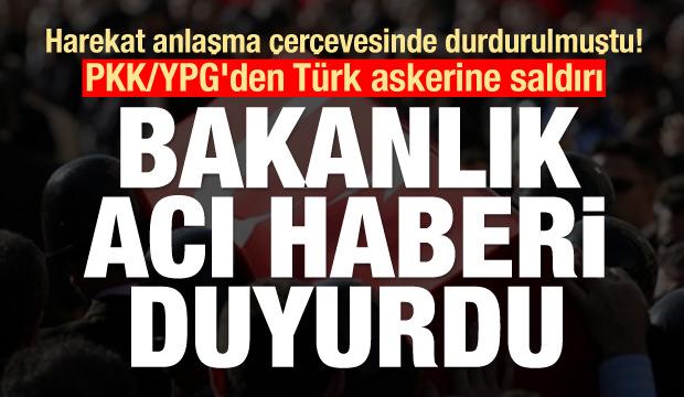 Son Dakika: PKK/YPG'den Türk askerine saldırı! Acı haberler geldi