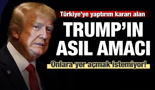 Türkiye'ye yaptırım kararı alan Trump'ın asıl planı ortaya çıktı