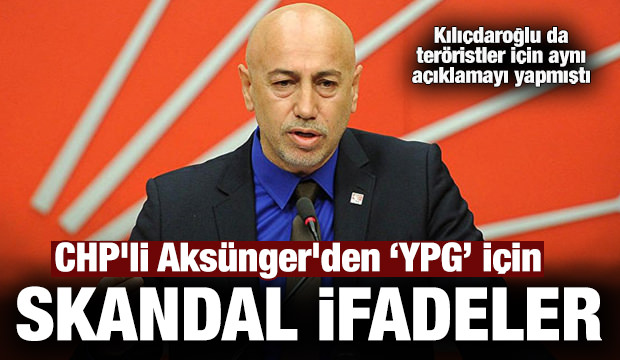 CHP'li Aksünger'den skandal YPG açıklaması