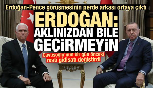 Görüşmede Erdoğan Pence'e rest çekmiş: Aklınızdan bile geçirmeyin