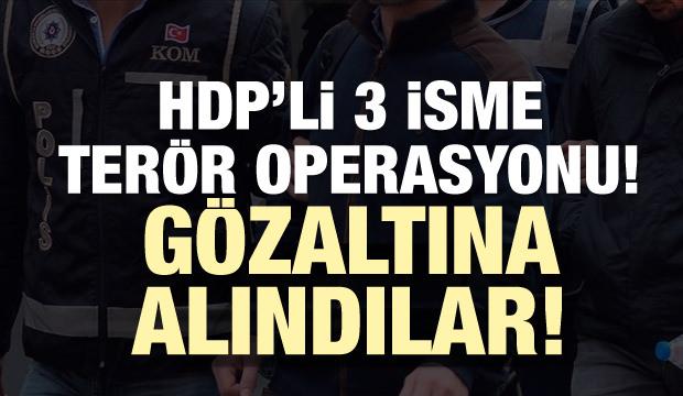 Son dakika haberi:HDP'li üç isme terör operasyonu! Gözaltına alındılar