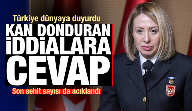 Türkiye'den kan donduran iddialara cevap! Şehit sayısını da duyurdu