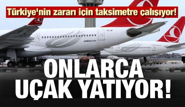 Türkiye'nin zararı için taksimetre çalışıyor! 24 uçak yatıyor...