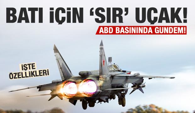 Batı ülkeleri için 'SIR' olan uçak: MiG-31