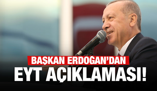 Başkan Erdoğan'dan son dakika EYT açıklaması