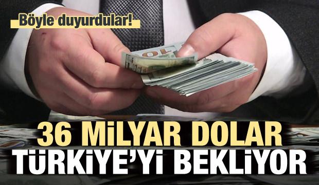 Böyle duyurdular! 36 milyar dolar Türkiye'yi bekliyor