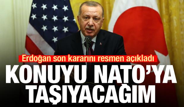 Erdoğan son kararını resmen açıkladı: Konuyu NATO'ya taşıyacağım
