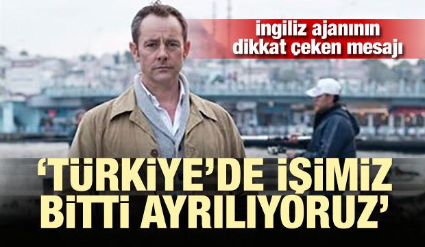 İngiliz ajanının dikkat çeken mesajı: Türkiye'de işimiz bitti ayrılıyoruz