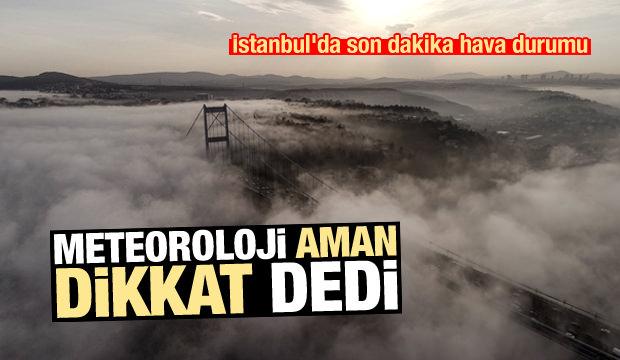İstanbul'da son dakika hava durumu! Meteoroloji 'aman dikkat' dedi