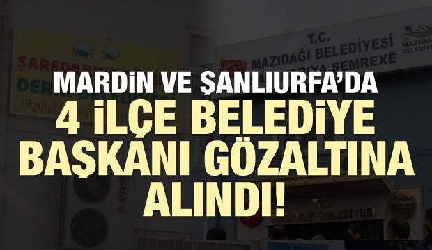 Mardin ve Şanlıurfa'da 4 ilçe belediye başkanı gözaltına alındı