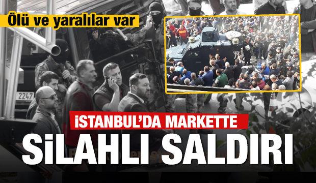 Son dakika: İstanbul'da markete silahlı saldırı: Ölü ve yaralılar var