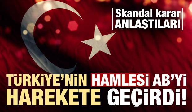 Türkiye'nin hamlesi sonrası AB'den skandal karar! Anlaştılar