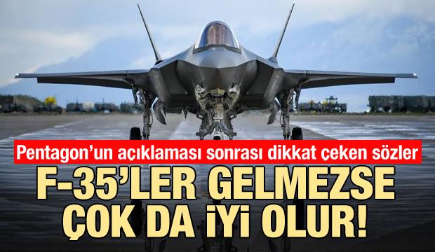 Dikkat çeken sözler: ABD F-35'leri teslim etmezse çok iyi olur
