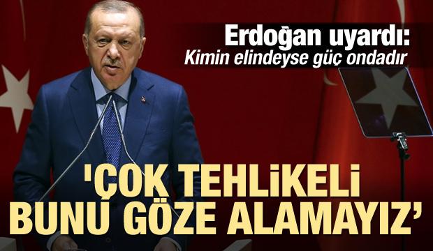 Erdoğan uyardı: 'Çok tehlikeli, bu göze alamayacağız bir risk'