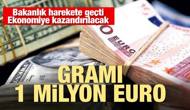 Gramı bir milyon euro: Bakanlık harekete geçti, ekonomiye kazandırılacak