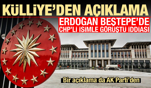 Külliye'den 'Erdoğan CHP'li isimle görüştü' iddiasına ilişkin açıklama