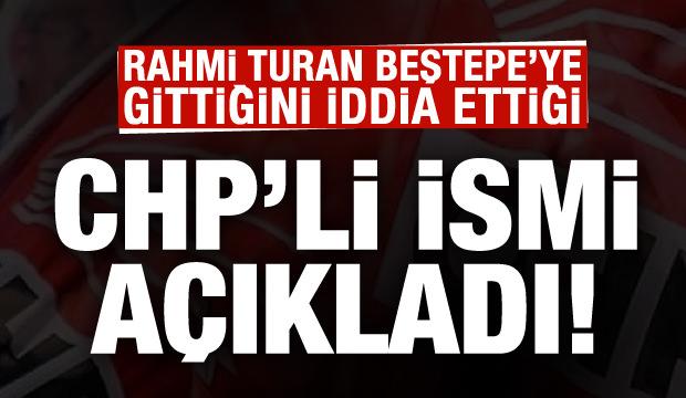 Rahmi Turan Beştepe'ye gittiğini iddia ettiği kişiyi açıkladı