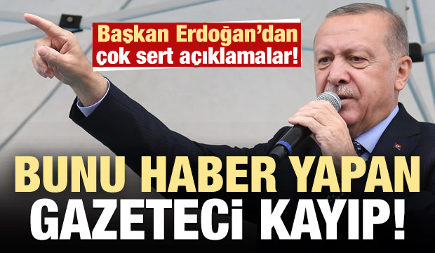 Son dakika: Erdoğan: Bu haberi yapan gazeteci kayıp, ispat et ya da...
