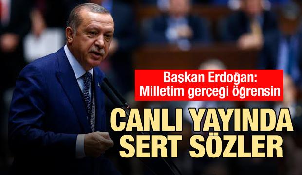 Erdoğan 'milletim öğrensin' deyip canlı yayında sert çıktı