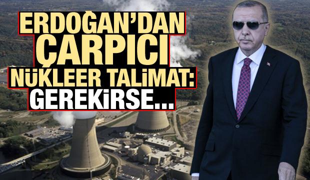 Son Dakika: Erdoğan'dan çarpıcı nükleer talimat: Gerekirse kapatın