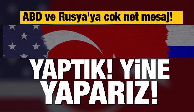Son dakika: Türkiye'den ABD ve Rusya'ya rest: Yaptık yine yaparız