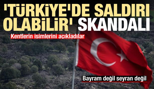 'Türkiye'de saldırı olabilir' uyarısı! Kentlerin isimlerini açıkladı