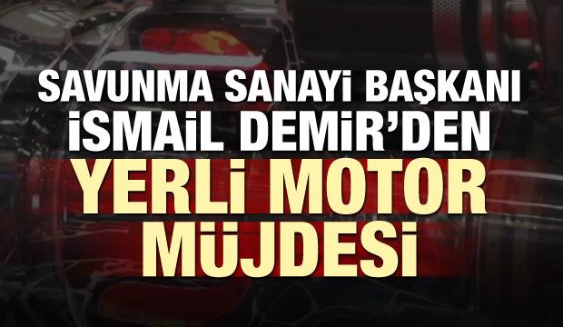 İsmail Demir'den yerli motor müjdesi!