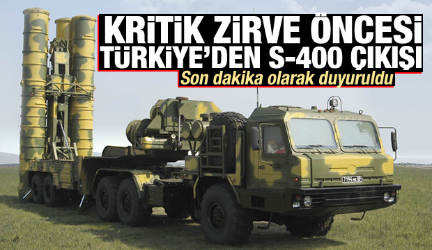 Kritik zirve öncesi Türkiye'den S-400 çıkışı!