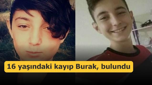 16 yaşındaki kayıp Burak, bulundu