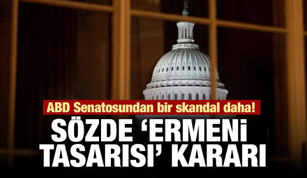 ABD Senatosu'ndan bir skandal daha! Sözde 'Ermeni tasarısı'  kararı