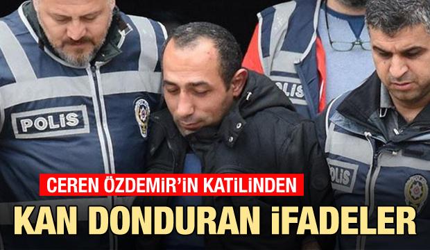 Ceren Özdemir davasında son dakika gelişmesi: Kan donduran ifadeler!