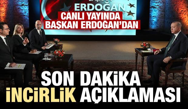 Cumhurbaşkanı Erdoğan'dan son dakika İncirlik açıklaması