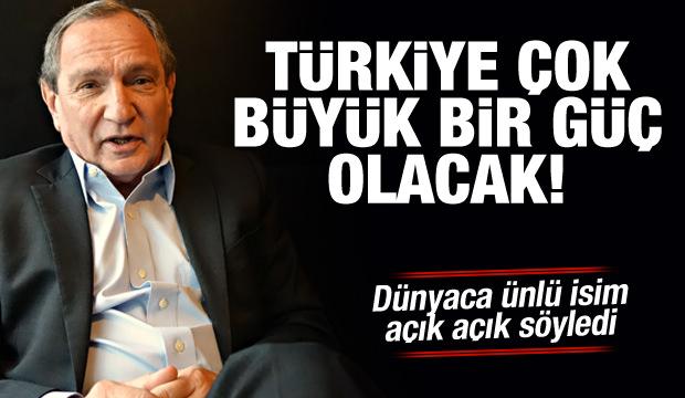 Dünyaca ünlü siyaset bilimci: Türkiye büyük bir güç olacak