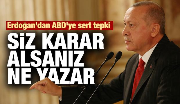 Erdoğan: Biz belge ile konuşuyoruz siz karar alsanız ne yazar