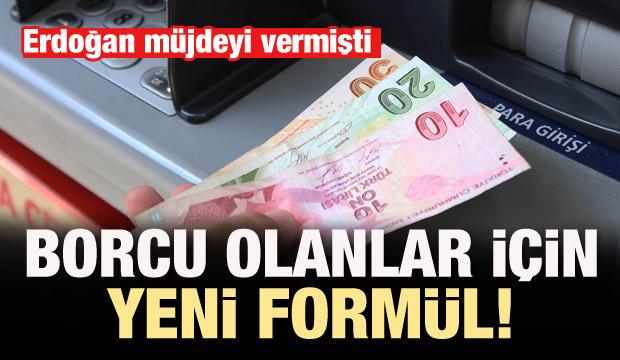Erdoğan müjdeyi vermişti! Borcu olanlar için formül