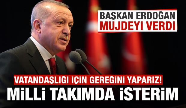 Erdoğan'dan son dakika açıklaması: Milli takımda oynamasını isterim