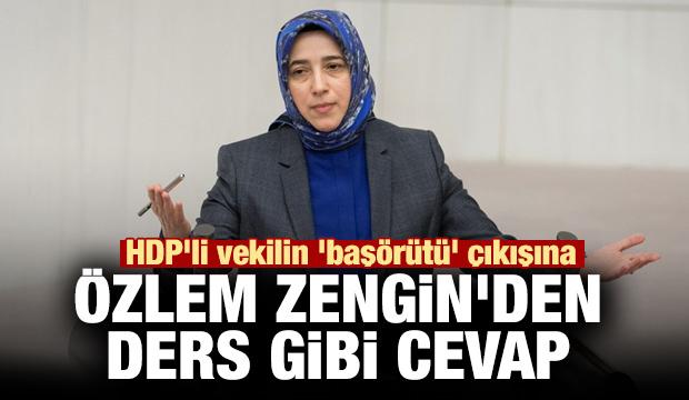 HDP'li vekilin 'başörütü' çıkışına Özlem Zengin'den ders gibi cevap